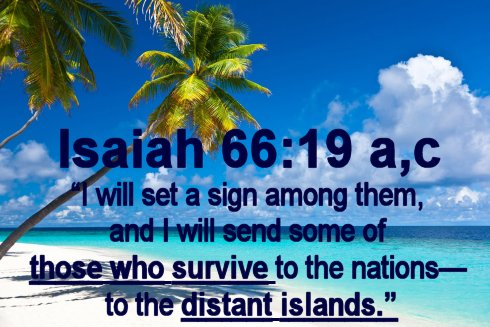I will set a sign among them and I will send some of those who survive to the nations to the distant islands.